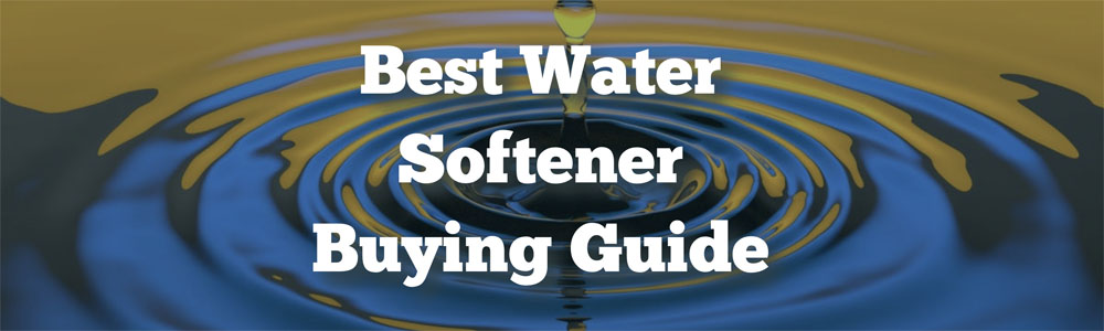 Best Water Softener Buying Guide